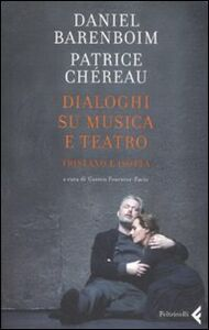 Libro Dialoghi su musica e teatro. Tristano e Isotta Daniel Barenboim , Patrice Chéreau