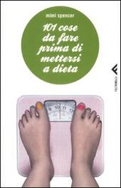 101 cose da fare prima di mettersi a dieta