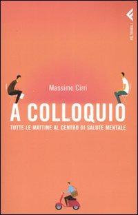 A colloquio. Tutte le mattine al Centro di salute mentale - Cirri Massimo - wuz.it
