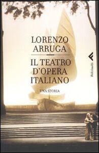 Libro Il teatro d'opera italiano Lorenzo Arruga