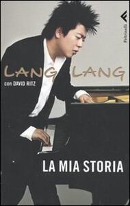 La mia storia - Lang Lang,David Ritz - copertina