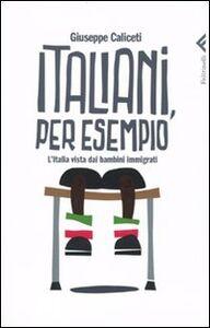 Foto Cover di Italiani, per esempio. L'Italia vista dai bambini immigrati, Libro di Giuseppe Caliceti, edito da Feltrinelli