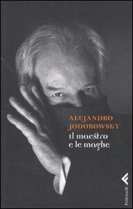 Libro Il maestro e le maghe Alejandro Jodorowsky