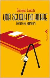Foto Cover di Una scuola da rifare. Lettera ai genitori, Libro di Giuseppe Caliceti, edito da Feltrinelli