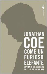 Libro Come un furioso elefante. La vita di B. S. Johnson in 160 frammenti Jonathan Coe