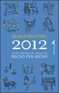 2012. Visioni e previsioni sul nuovo anno. Segno per segno - Marco Pesatori - copertina
