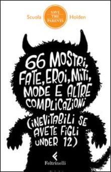 66 mostri, fate, eroi, miti, mode e altre complicazioni (inevitabili se avete figli under 12).pdf
