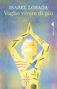 Libro Voglio vivere di più Isabel Losada