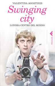 Libro Swinging city. Londra, centro del mondo Valentina Agostinis
