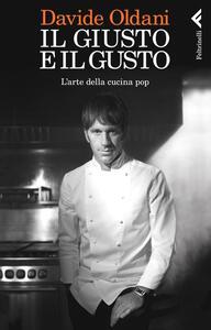 Il giusto e il gusto. L'arte della cucina pop - Davide Oldani - copertina