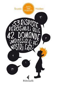 Foto Cover di 53 risposte verosimili alle 42 domande impossibili dei nostri figli, Libro di  edito da Feltrinelli