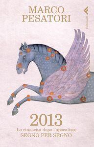 Foto Cover di 2013. La rinascita dopo l'Apocalisse. Segno per segno, Libro di Marco Pesatori, edito da Feltrinelli