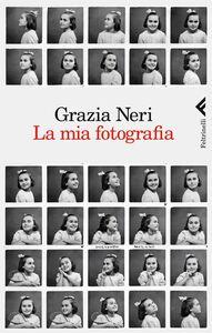 Foto Cover di La mia fotografia, Libro di Grazia Neri, edito da Feltrinelli