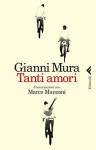 Libro Tanti amori. Conversazioni con Marco Manzoni Gianni Mura , Marco Manzoni