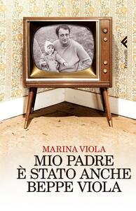 Mio padre è stato anche Beppe Viola - Marina Viola - copertina
