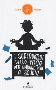 Foto Cover di I superpoteri dello yoga per andare bene a scuola, Libro di  edito da Feltrinelli