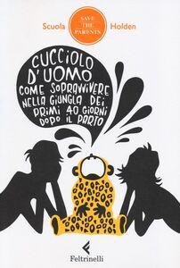 Foto Cover di Cucciolo d'uomo. Come sopravvivere nella giungla dei primi 40 giorni dopo il parto, Libro di  edito da Feltrinelli