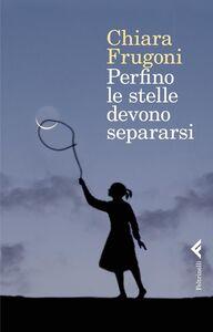Libro Perfino le stelle devono separarsi Chiara Frugoni