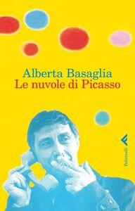 Libro Le nuvole di Picasso. Una bambina nella storia del manicomio liberato Alberta Basaglia , Giulietta Raccanelli