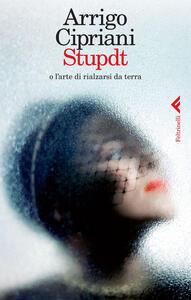 Stupdt o l'arte di rialzarsi da terra - Arrigo Cipriani - copertina