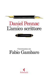 Foto Cover di L' amico scrittore. Conversazione con Fabio Gambaro, Libro di Daniel Pennac, edito da Feltrinelli