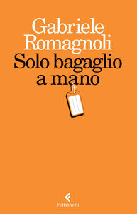 Libro Solo bagaglio a mano Gabriele Romagnoli
