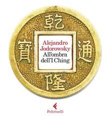All'ombra dell'I Ching. Con gadget - Alejandro Jodorowsky - copertina