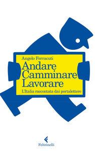 Foto Cover di Andare, camminare, lavorare. L'Italia raccontata dai portalettere, Libro di Angelo Ferracuti, edito da Feltrinelli