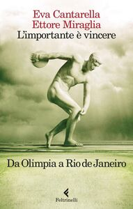 Libro L' importante è vincere. Da Olimpia a Rio de Janeiro Eva Cantarella , Ettore Miraglia
