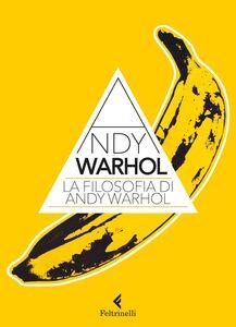 Libro La filosofia di Andy Warhol. Da A a B e viceversa Andy Warhol