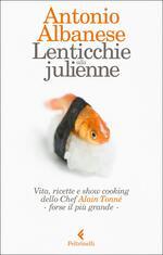 Lenticchie alla julienne. Vita, ricette e show cooking  dello chef Alain Tonné - forse il più grande