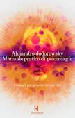 Libro Manuale pratico di psicomagia. Consigli per guarire la tua vita Alejandro Jodorowsky