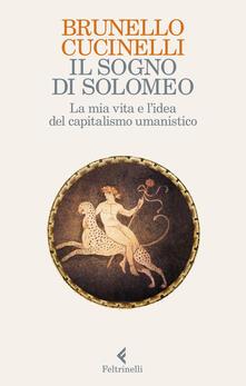 Il sogno di Solomeo. La mia vita e l'idea del capitalismo umanistico - Brunello Cucinelli - copertina