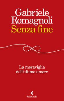 Senza fine. La meraviglia dell'ultimo amore - Gabriele Romagnoli - copertina
