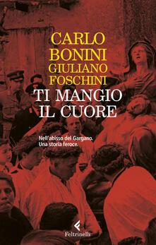 Ti mangio il cuore - Carlo Bonini,Giuliano Foschini - copertina