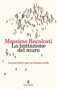 La La tentazione del muro. Lezioni brevi per un lessico civile - Recalcati Massimo - wuz.it