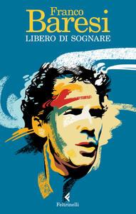 Libro Libero di sognare Franco Baresi
