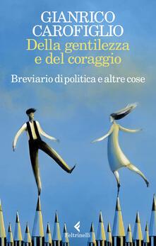 Della gentilezza e del coraggio. Breviario di politica e altre cose - Gianrico Carofiglio - copertina