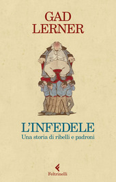 Copertina  L'infedele : una storia di ribelli e padroni