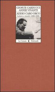 Libro Addio caro orco. Lettere e ricordi (1889-1906) Giosuè Carducci , Annie Vivanti