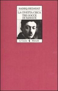 Foto Cover di La civetta cieca. Tre gocce di sangue, Libro di Sàdeq Hedàyat, edito da Feltrinelli