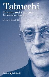 Di tutto resta un poco. Letteratura e cinema - Antonio Tabucchi - copertina