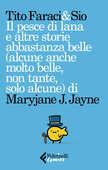 Libro Il pesce di lana e altre storie abbastanza belle (alcune anche molto belle, non tante, solo alcune) di Maryjane J. Jayne Tito Faraci Sio