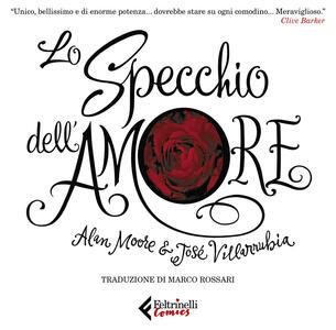Libro Lo specchio dell'amore. Ediz. illustrata Alan Moore José Villarubia