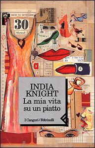 Foto Cover di La mia vita su un piatto, Libro di India Knight, edito da Feltrinelli