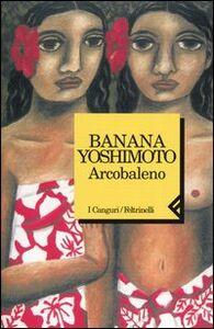 Foto Cover di Arcobaleno, Libro di Banana Yoshimoto, edito da Feltrinelli