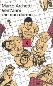 Foto Cover di Vent'anni che non dormo, Libro di Marco Archetti, edito da Feltrinelli