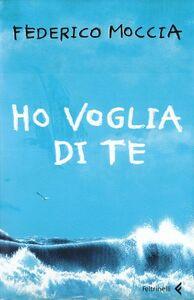 Libro Ho voglia di te Federico Moccia