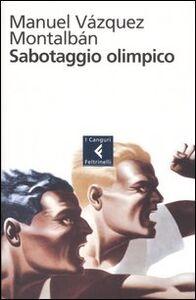 Foto Cover di Sabotaggio olimpico, Libro di Manuel Vázquez Montalbán, edito da Feltrinelli