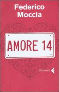 Foto Cover di Amore 14, Libro di Federico Moccia, edito da Feltrinelli